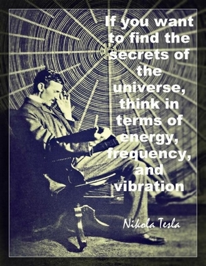 if-you-want-to-find-the-secrets-of-the-universe-think-it-terms-of-energy-frequency-and-vibration-quote-2.jpg